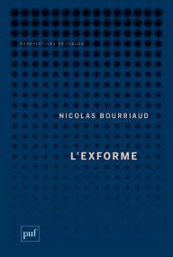Nicolas Bourriaud, L'exforme, Art, idéologie et rejet. Perspectives critiques.